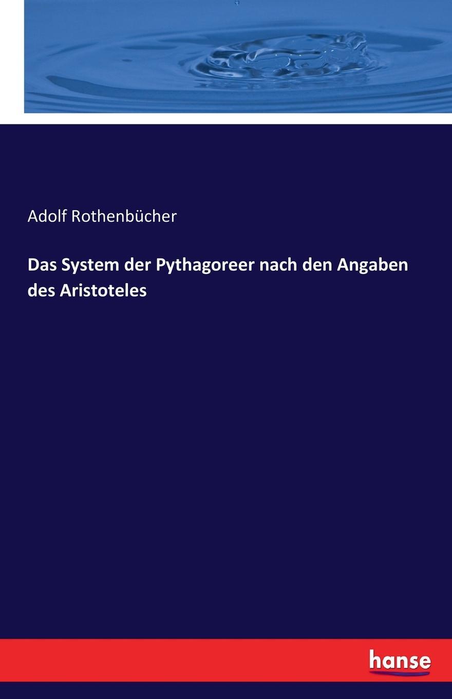 Adolf Rothenbücher Das System der Pythagoreer nach den Angaben des Aristoteles