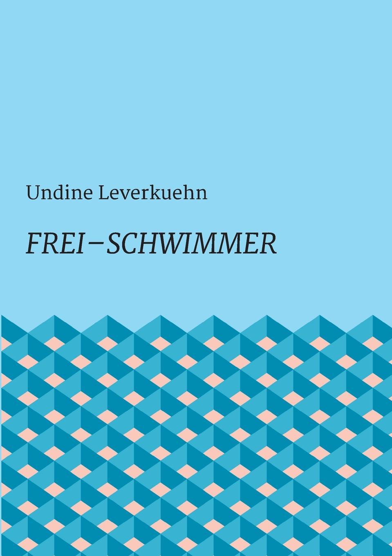 Undine Leverkuehn Frei - Schwimmer николай гоголь der mantel eine novelle
