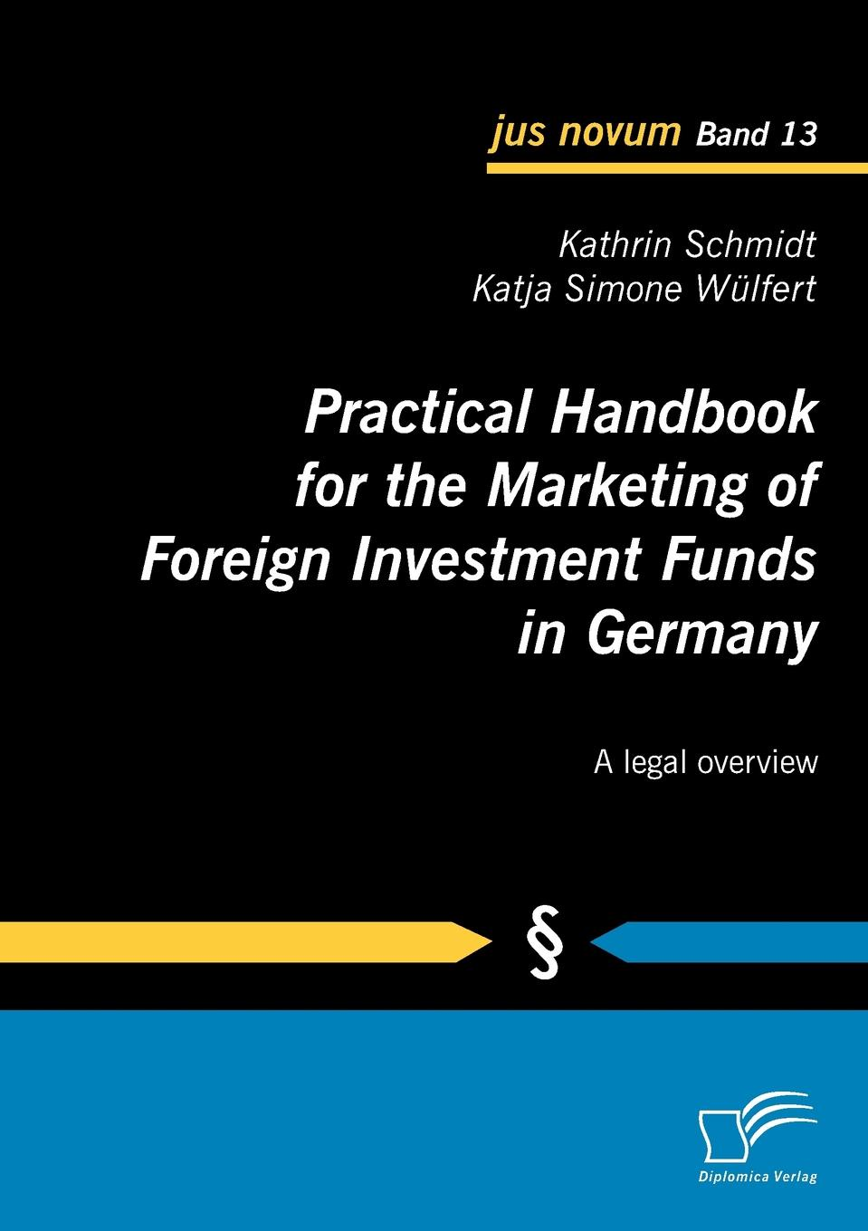 Kathrin Schmidt, Katja Simone Wülfert Practical Handbook for the Marketing of Foreign Investment Funds in Germany capital budgeting for foreign direct investment bangladesh overview