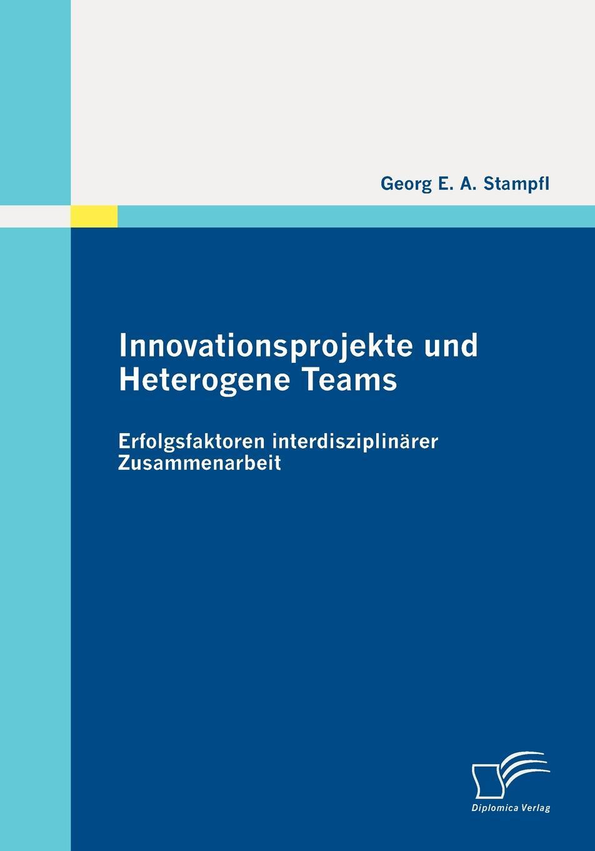Innovationsprojekte und Heterogene Teams. Erfolgsfaktoren interdisziplinarer Zusammenarbeit Unternehmen bewegen sich heute in einem zunehmend turbulenten...