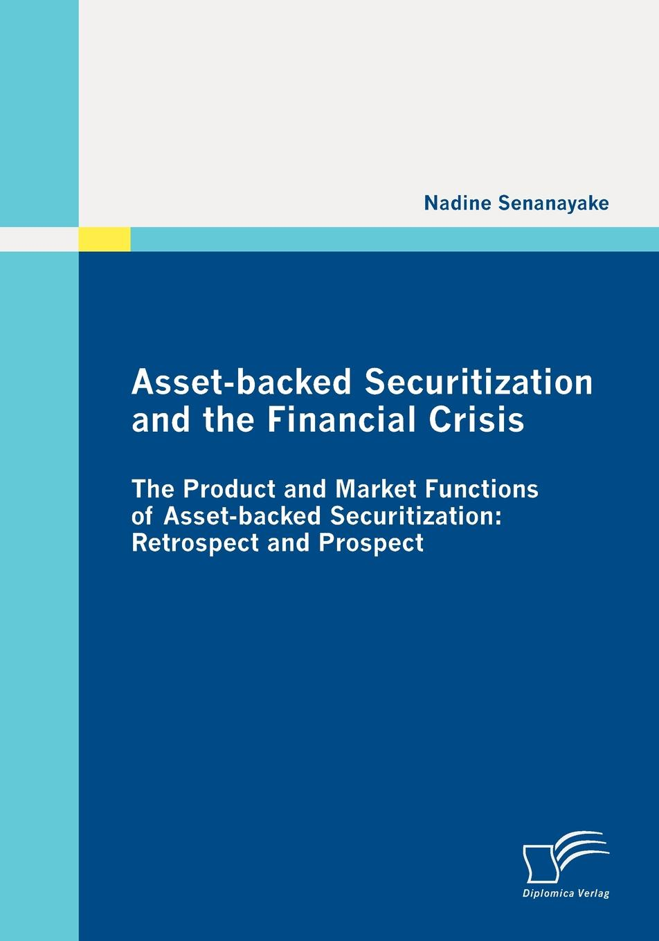 Nadine Senanayake Asset-backed Securitization and the Financial Crisis frank fabozzi j investing in mortgage backed and asset backed securities financial modeling with r and open source analytics