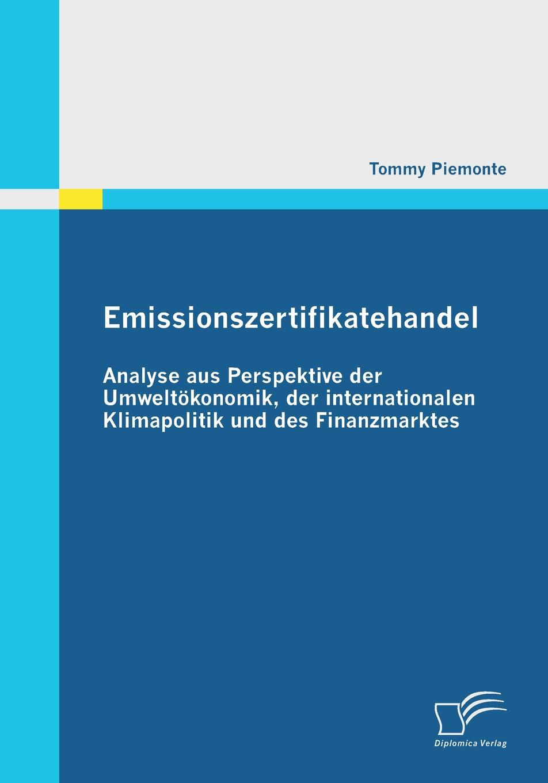 Emissionszertifikatehandel. Analyse Aus Perspektive Der Umweltokonomik, Der Internationalen Klimapolitik Und Des Finanzmarktes Ziel dieses Buches ist es demР?konomisch interessierten Leser...