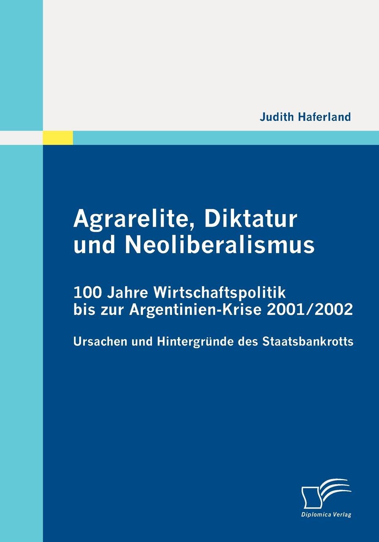 Judith Haferland Agrarelite, Diktatur und Neoliberalismus. 100 Jahre Wirtschaftspolitik bis zur Argentinien-Krise 2001/2002 thomas schauf die unregierbarkeitstheorie der 1970er jahre in einer reflexion auf das ausgehende 20 jahrhundert