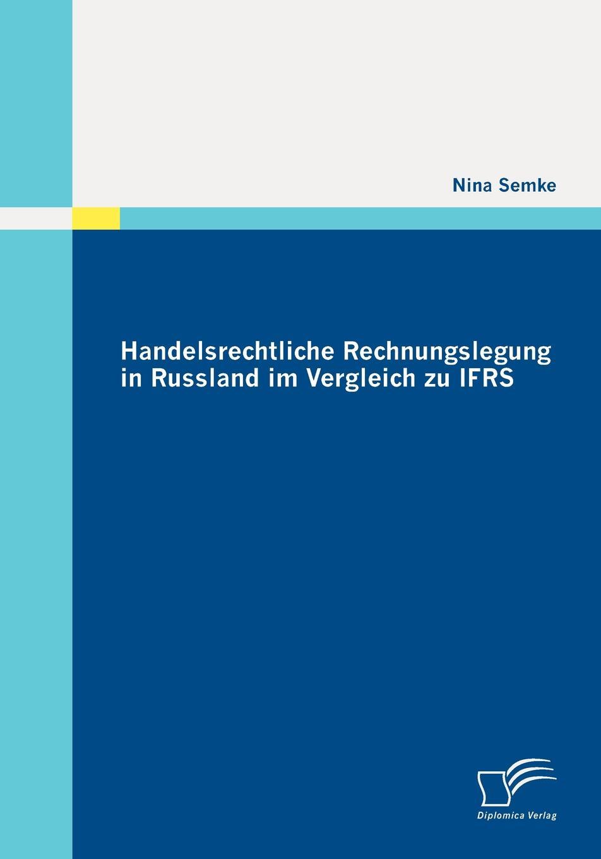 Nina Semke Handelsrechtliche Rechnungslegung in Russland im Vergleich zu IFRS цена
