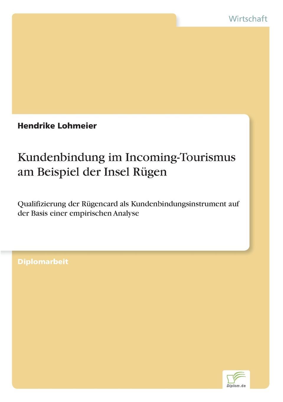 Hendrike Lohmeier Kundenbindung im Incoming-Tourismus am Beispiel der Insel Rugen