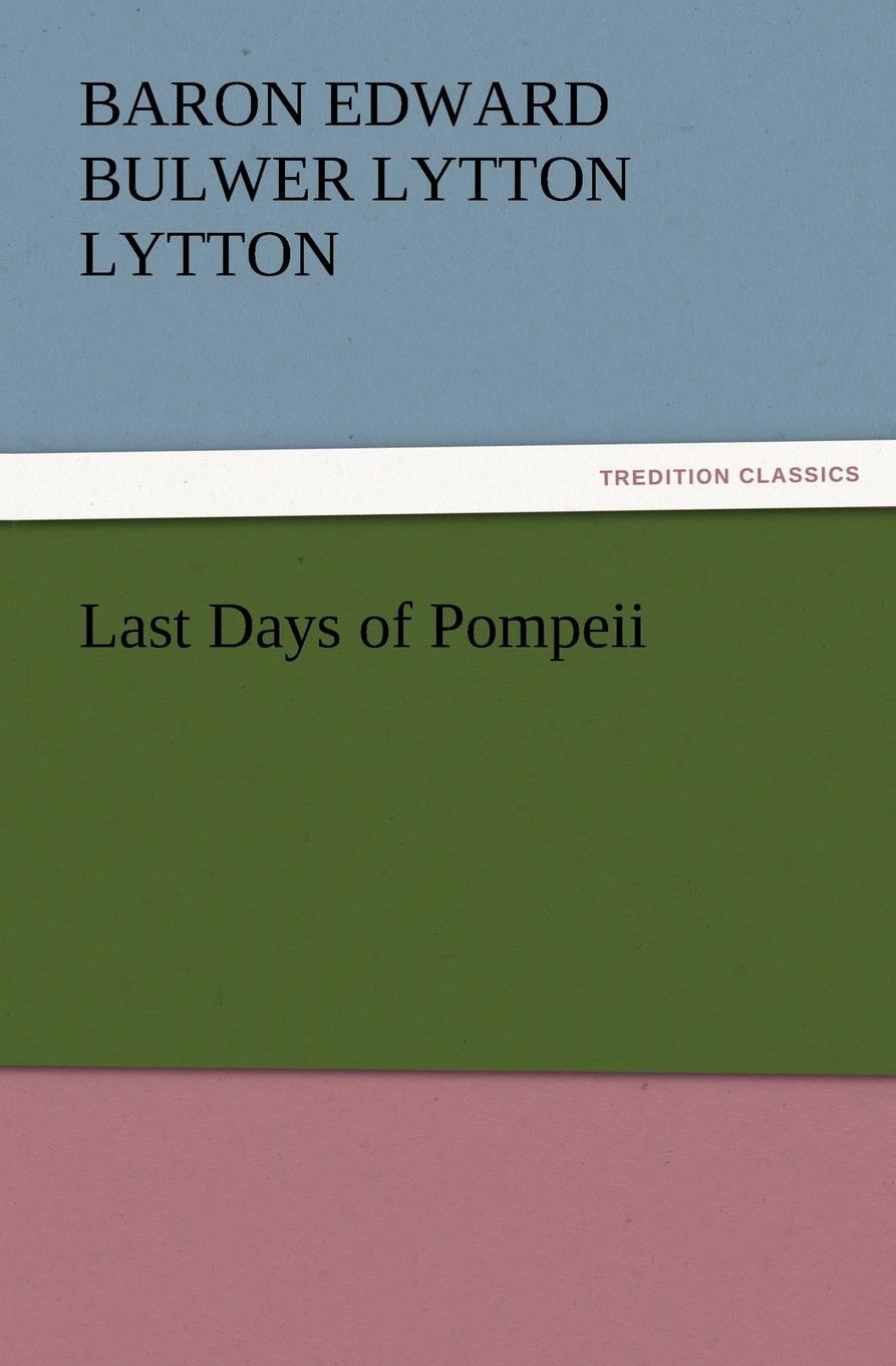 Baron Edward Bulwer Lytton Lytton Last Days of Pompeii