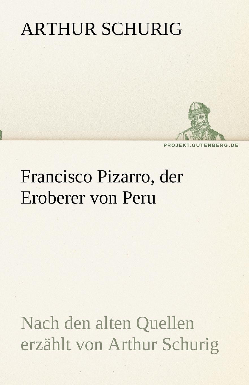Arthur Schurig Francisco Pizarro, der Eroberer von Peru цена и фото