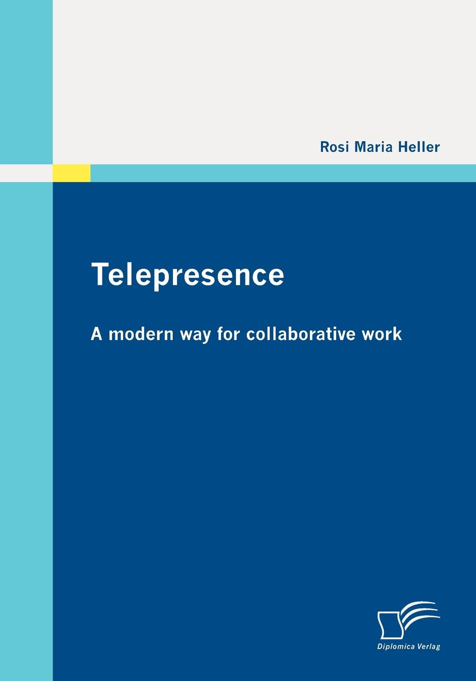 Rosi Maria Heller Telepresence. A modern way for collaborative work ronny peterhans virtual communication customer care on the world wide web