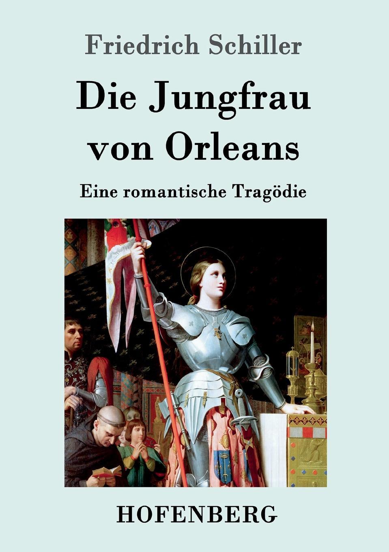 Friedrich Schiller Die Jungfrau von Orleans schiller friedrich schiller s jungfrau von orleans german edition