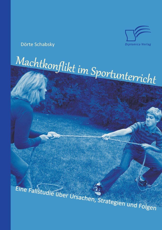 Dorte Schabsky Machtkonflikt Im Sportunterricht. Eine Fallstudie Uber Ursachen, Strategien Und Folgen