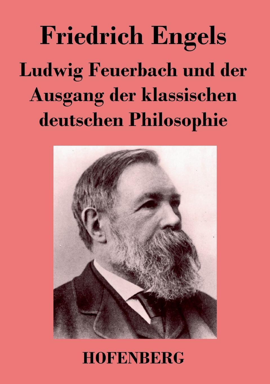Friedrich Engels Ludwig Feuerbach und der Ausgang der klassischen deutschen Philosophie engels friedrich feuerbach the roots of the socialist philosophy