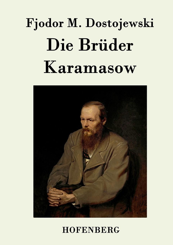 Fjodor M. Dostojewski Die Bruder Karamasow f m dostojewski ein schwaches herz