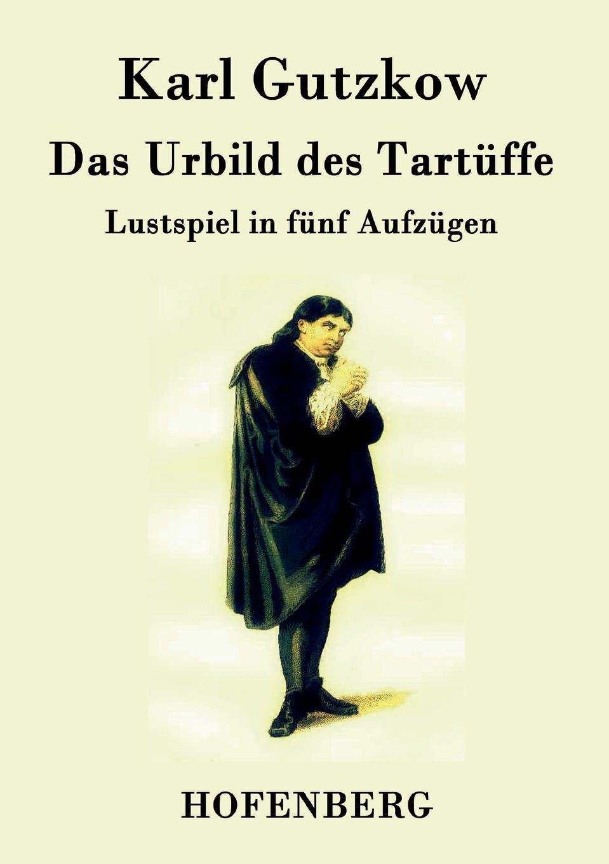 Gutzkow Karl Das Urbild des Tartuffe karl may das vermaechtnis des inka
