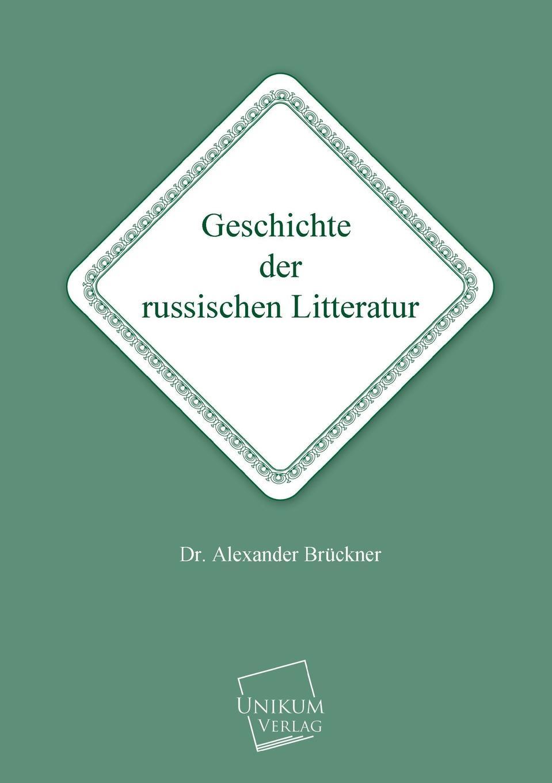 Alexander Bruckner Geschichte Der Russischen Litteratur alexander reutz versuсh uber die geschichtliche ausbildung der russischen staats– und rechts verfassung