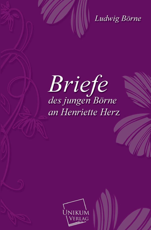 Ludwig Borne Briefe Des Jungen Borne an Henriette Herz julius furst henriette herz
