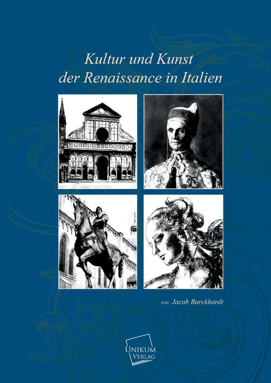 Jacob Burckhardt Kultur Und Kunst Der Renaissance in Italien im land der orangenbluten