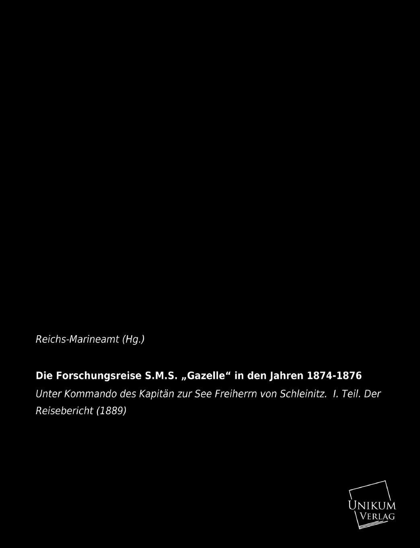 Reichs-Marineamt (Hg ). Die Forschungsreise S.M.S. Gazelle in Den Jahren 1874-1876