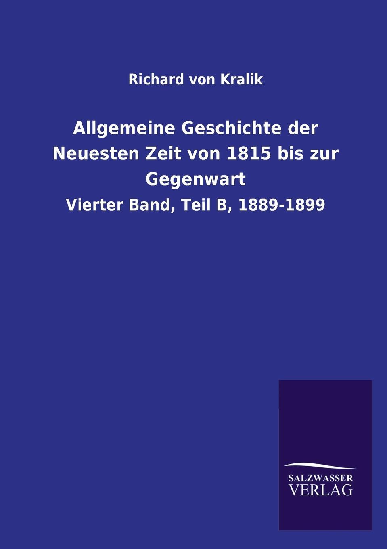 Richard von Kralik Allgemeine Geschichte der Neuesten Zeit von 1815 bis zur Gegenwart franz schnabel geschichte der neuesten zeit von der franzosischen revolution bis zur gegenwart