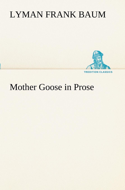 L. Frank (Lyman Frank) Baum Mother Goose in Prose l frank baum mother goose in prose