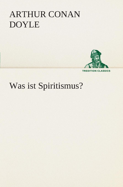 Doyle Arthur Conan Was ist Spiritismus.