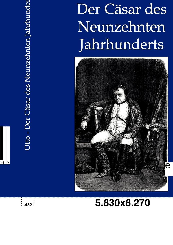 Franz Otto Der Casar des Neunzehnten Jahrhunderts max oberbreyer der burgerkrieg von julius casar