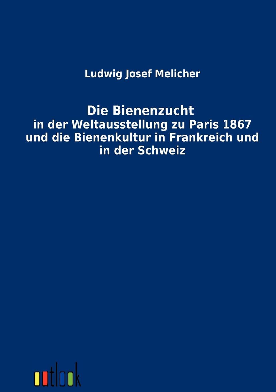 Ludwig Josef Melicher Die Bienenzucht in der Weltausstellung zu Paris 1867 und die Bienenkultur in Frankreich und in der Schweiz недорого