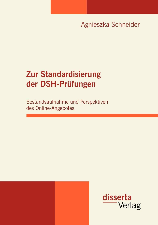 Agnieszka Schneider Zur Standardisierung der DSH-Prufungen. Bestandsaufnahme und Perspektiven des Online-Angebotes
