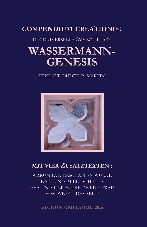 Compendium Creationis - die universelle Symbolik der Wassermann-Genesis erklart durch P. Martin compendium creationis die universelle symbolik der wassermann genesis erklart durch p martin
