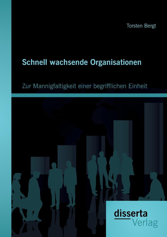 Schnell Wachsende Organisationen. Zur Mannigfaltigkeit Einer Begrifflichen Einheit Schnelles Wachstum ist gefР?hrlich. Dies gilt nicht nur fР?r...