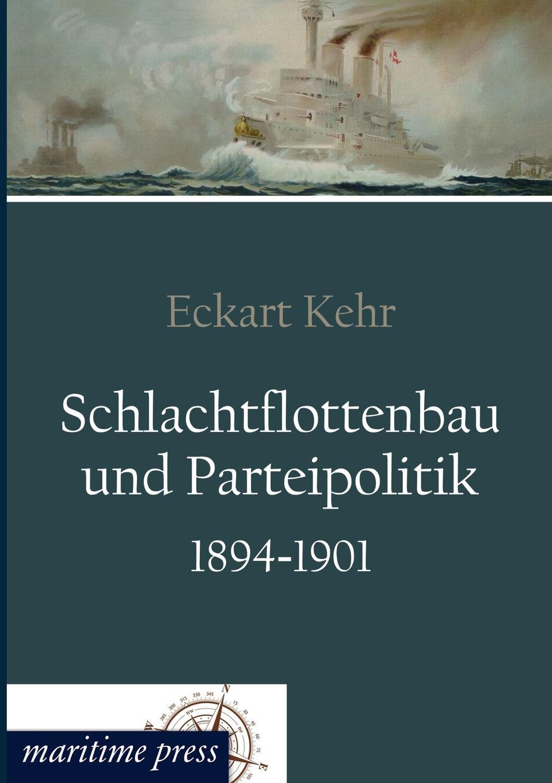 Schlachtflottenbau und Parteipolitik 1894-1901 Anhand der ersten Periode des Schlachtflottenbaus untersucht Eckart...