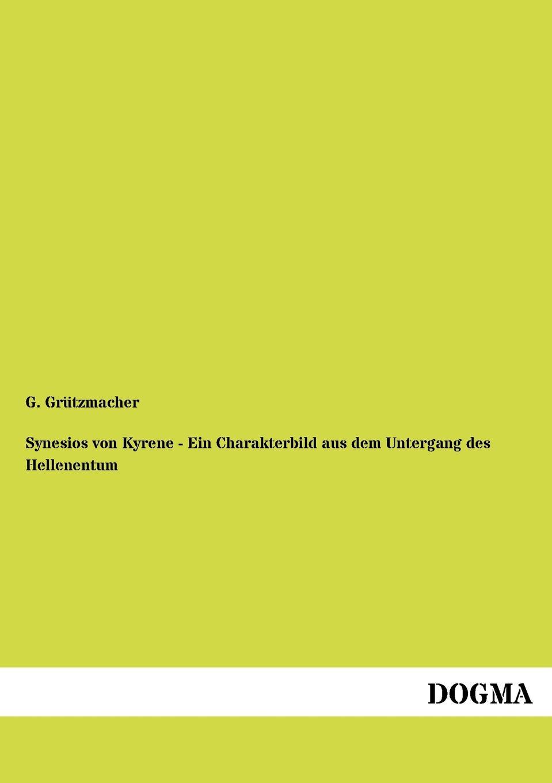 G. Grützmacher Synesios von Kyrene - Ein Charakterbild aus dem Untergang des Hellenentum georg grützmacher synesios von kyrene