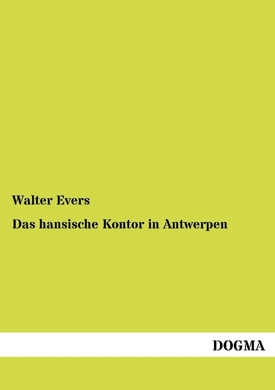 Walter Evers Das hansische Kontor in Antwerpen марлевый отрез медицинский 2м evers life