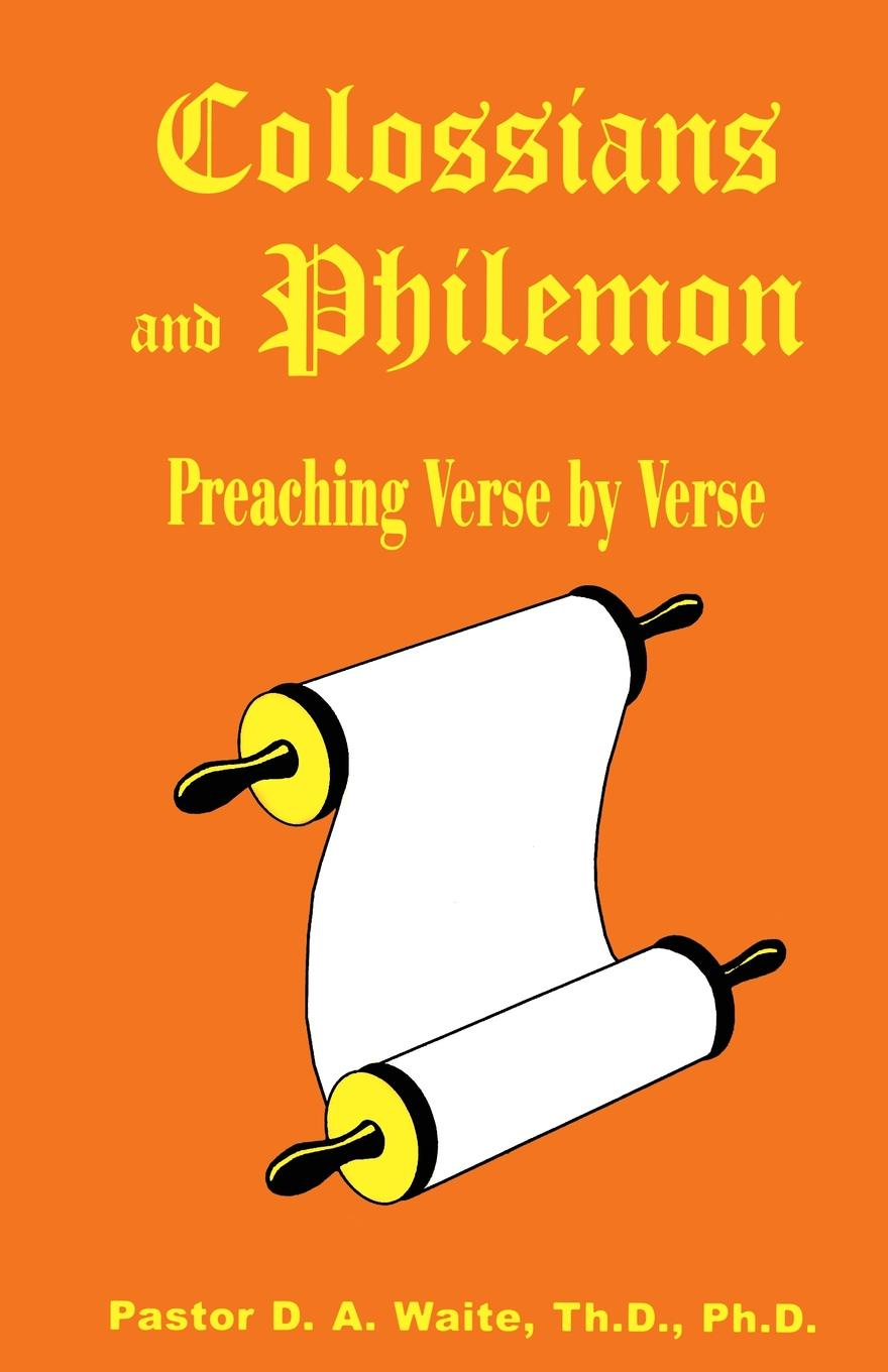 D. A. Waite Colossians and Philemon. Preaching Verse by Verse цена
