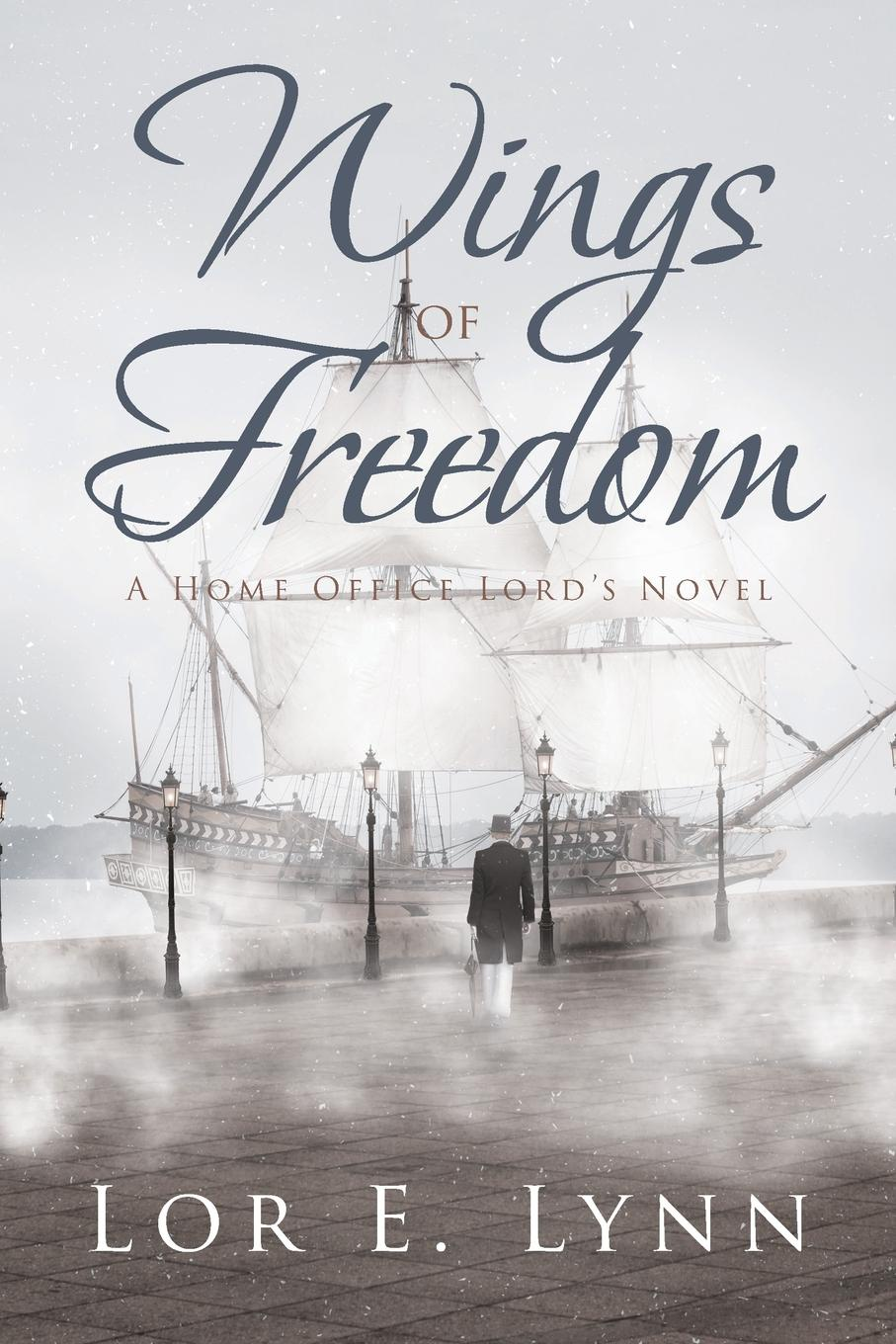 Lor E. Lynn Wings of Freedom. A Home Office Lord.s Novel
