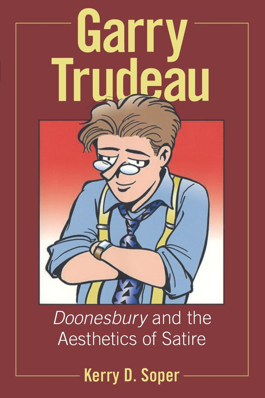 Kerry D Soper Garry Trudeau. Doonesbury and the Aesthetics of Satire garry g azgaldov the abc of