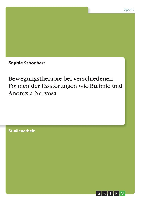 Sophie Schönherr Bewegungstherapie bei verschiedenen Formen der Essstorungen wie Bulimie und Anorexia Nervosa bettina kremser anorexie und bulimie bei madchen in der pubertat