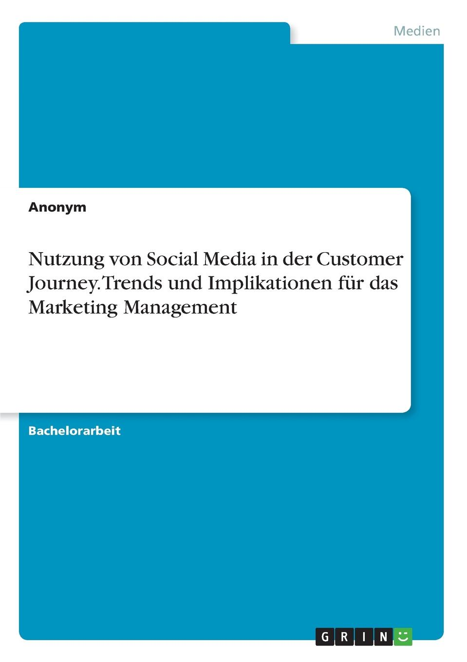 Неустановленный автор Nutzung von Social Media in der Customer Journey. Trends und Implikationen fur das Marketing Management неустановленный автор influencer marketing in sozialen netzwerken als strategisches instrument im social media marketing