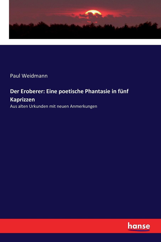 Paul Weidmann Der Eroberer. Eine poetische Phantasie in funf Kaprizzen цена и фото