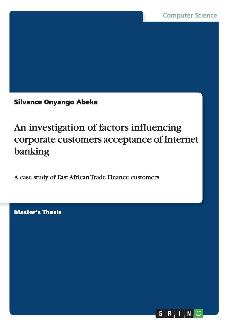 Silvance Onyango Abeka An investigation of factors influencing corporate customers acceptance of Internet banking leonardo to the internet