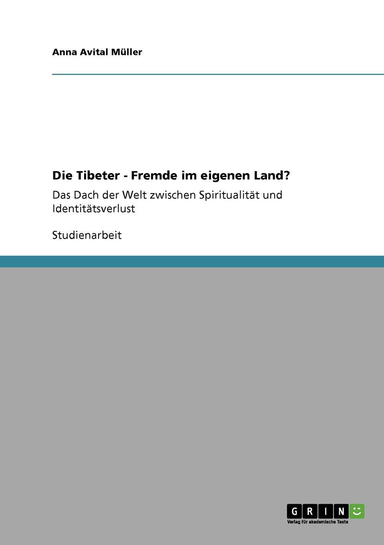 Anna Avital Müller Die Tibeter - Fremde im eigenen Land.