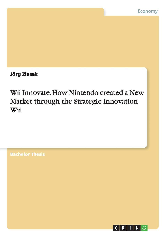 Jörg Ziesak Wii Innovate. How Nintendo created a New Market through the Strategic Innovation Wii new nintendo 2ds xl animal crossing edition gray портативная игровая приставка