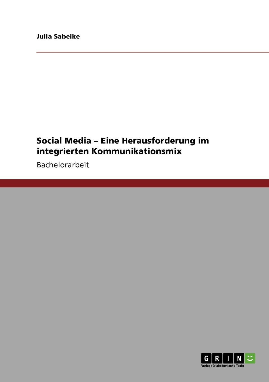 Julia Sabeike Social Media. Eine Herausforderung im integrierten Kommunikationsmix sebastian löfgen virales marketing mit mundpropaganda statt budget zum erfolg