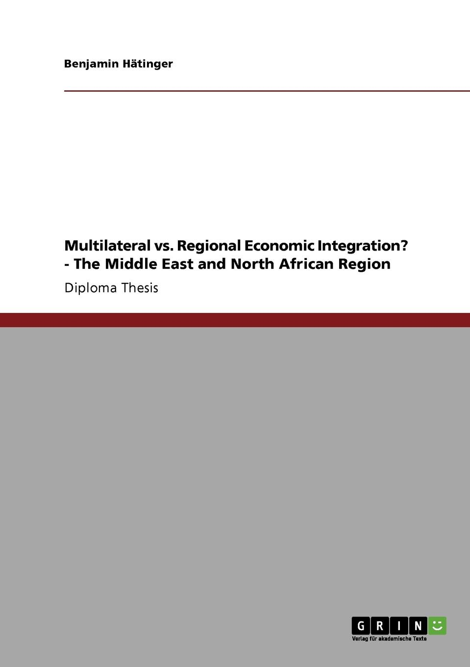 Benjamin Hätinger Multilateral vs. Regional Economic Integration. - The Middle East and North African Region vishaal kishore ricardo s gauntlet economic fiction and the flawed case for free trade