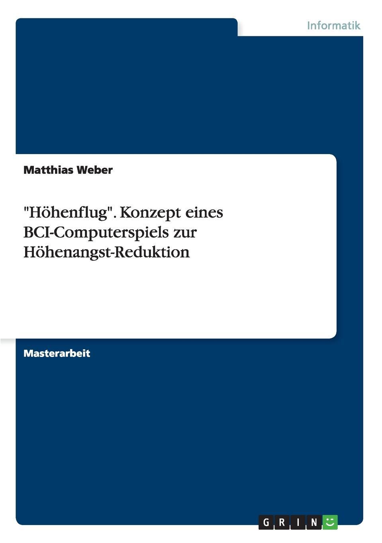 """Книга """"Hohenflug"""". Konzept eines BCI-Computerspiels zur Hohenangst-Reduktion. Matthias Weber"""