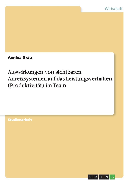 Auswirkungen von sichtbaren Anreizsystemen auf das Leistungsverhalten (Produktivitat) im Team Studienarbeit aus dem Jahr 2012 im Fachbereich BWL Personal...