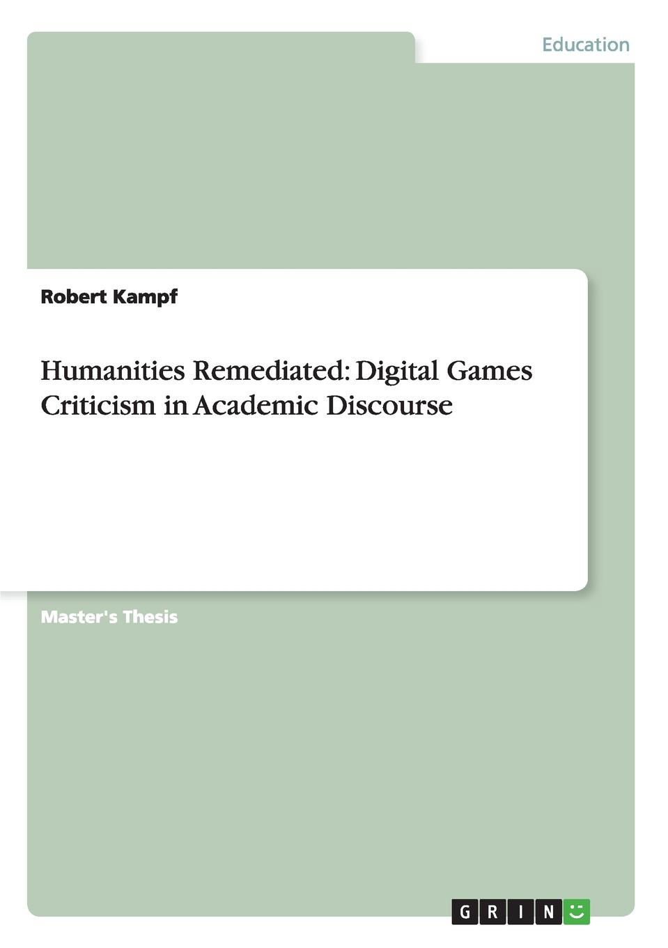 Robert Kampf Humanities Remediated. Digital Games Criticism in Academic Discourse digital culture in architecture