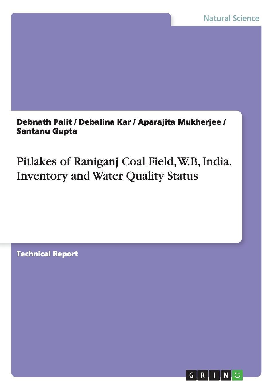 Debnath Palit, Debalina Kar, Aparajita Mukherjee Pitlakes of Raniganj Coal Field, W.B, India. Inventory and Water Quality Status