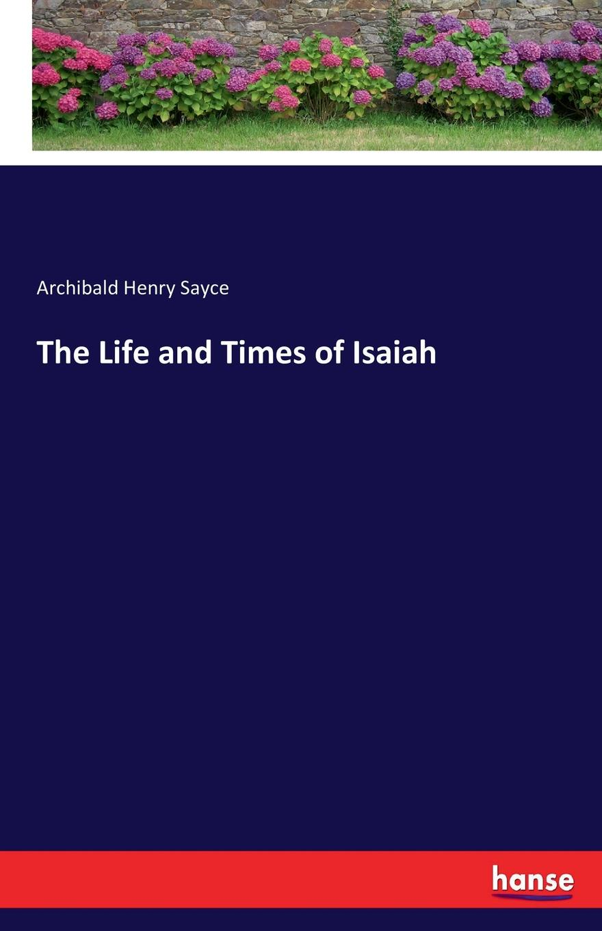 Archibald Henry Sayce The Life and Times of Isaiah цена и фото