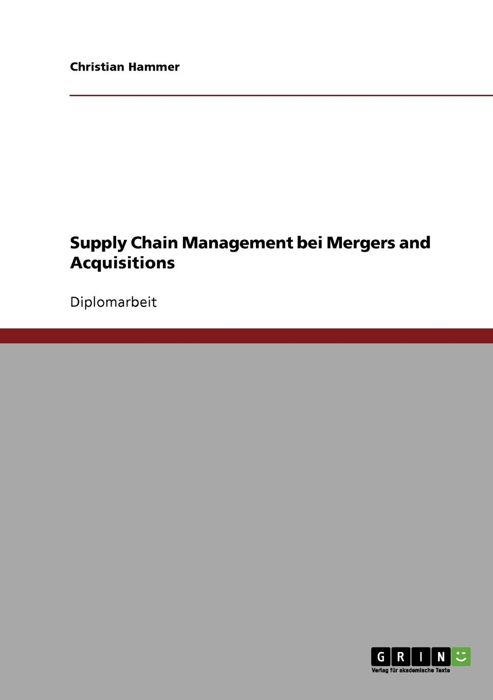 Christian Hammer Supply Chain Management bei Mergers and Acquisitions richard sherman j supply chain transformation practical roadmap to best practice results