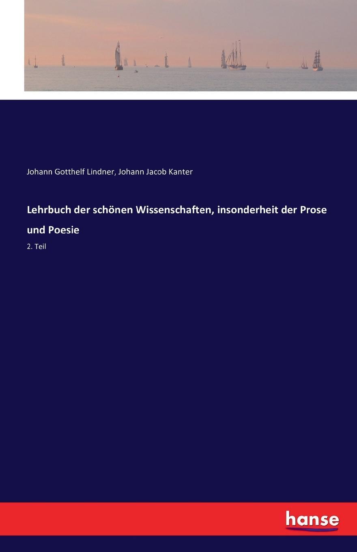 Johann Gotthelf Lindner, Johann Jacob Kanter Lehrbuch der schonen Wissenschaften, insonderheit der Prose und Poesie jacob heussi lehrbuch der geodasie nach dem gegenwartigen zustande